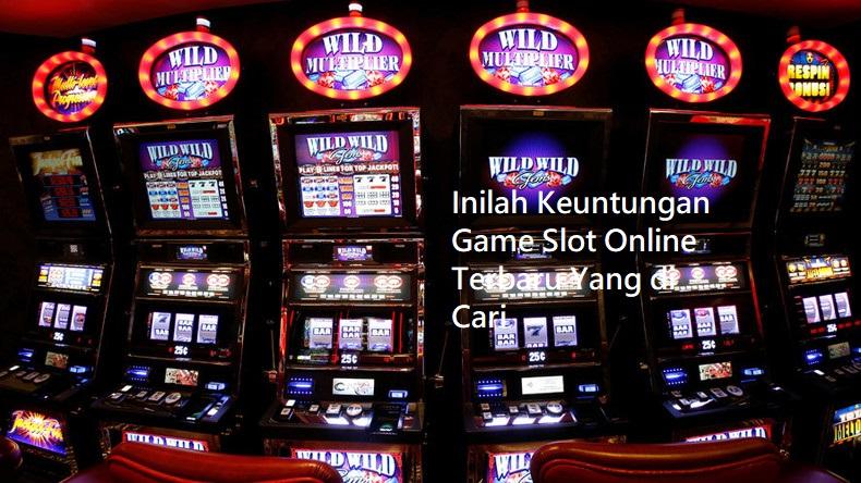 Inilah Keuntungan Game Slot Online Terbaru Yang di Cari