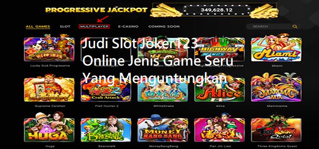 Judi Slot Joker123 Online Jenis Game Seru Yang Menguntungkan