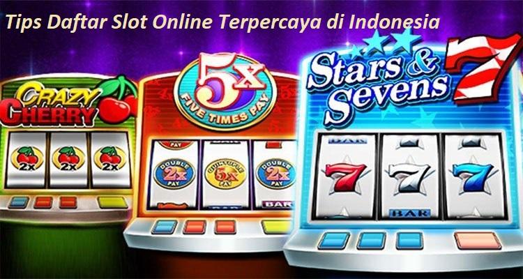 Tips Daftar Slot Online Terpercaya di Indonesia