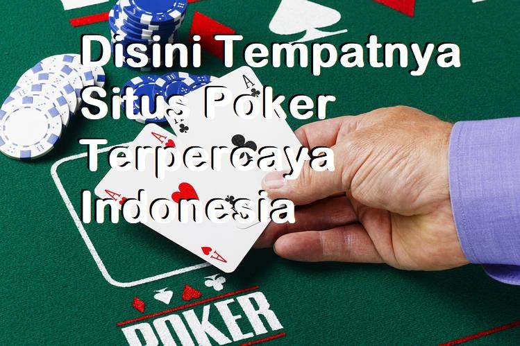 Disini Tempatnya Situs Poker Terpercaya Indonesia